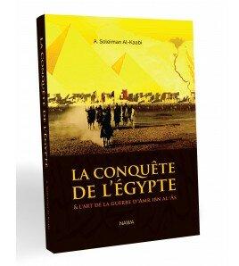 La conquête de l'Egypte - & l'art de la guerre d''Amr Ibn Al-'As